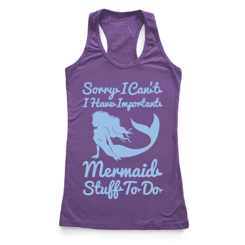 I Have Important Mermaid Stuff To Do Racerback Tank Top