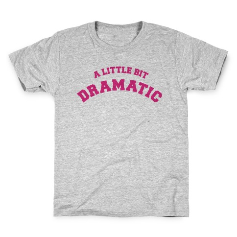 A Little Bit Dramatic Kids T-Shirt