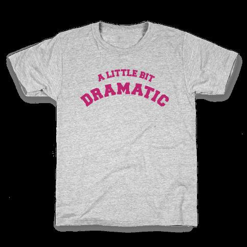 A Little Bit Dramatic Kids T-Shirt