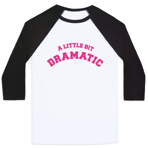 A Little Bit Dramatic Baseball Tee