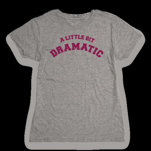 A Little Bit Dramatic Womens T-Shirt
