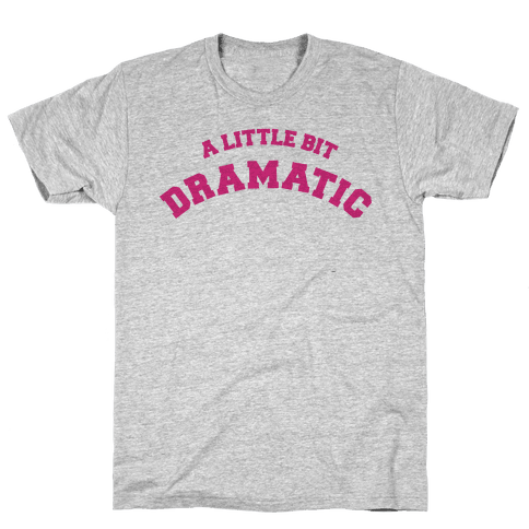 A Little Bit Dramatic Mens T-Shirt