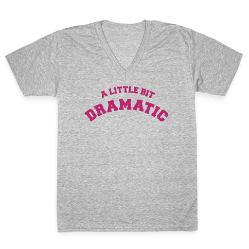 A Little Bit Dramatic V-Neck Tee Shirt