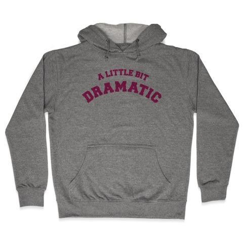 A Little Bit Dramatic Hooded Sweatshirt