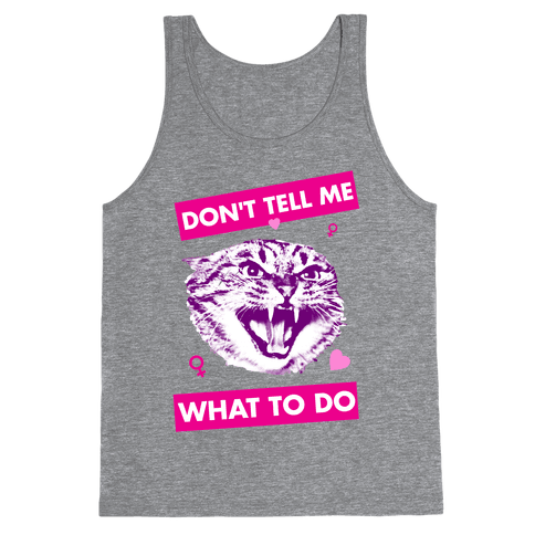 Don't Tell Me What To Do Tank Top