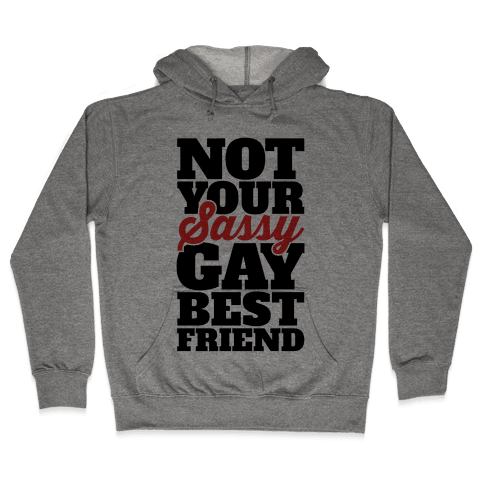 Not Your Sassy Gay Best Friend Hooded Sweatshirt