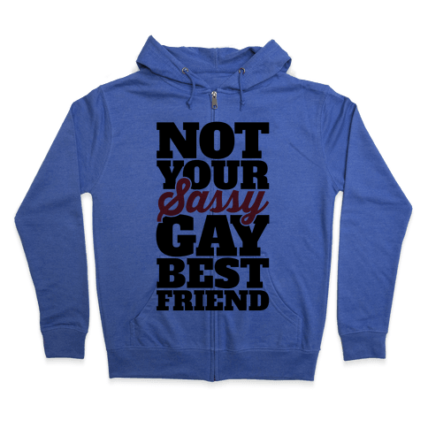 Not Your Sassy Gay Best Friend Zip Hoodie