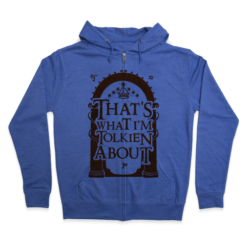 That's What I'm Tolkien About Zip Hoodie