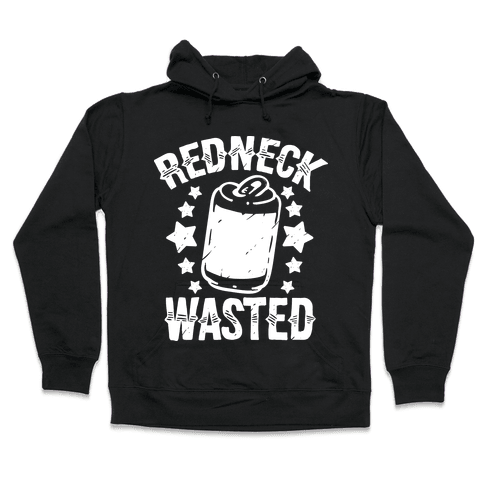 Redneck Wasted Hooded Sweatshirt