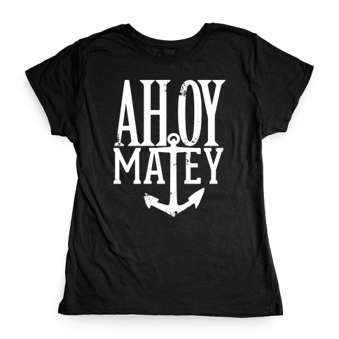 Ahoy Matey Womens T-Shirt