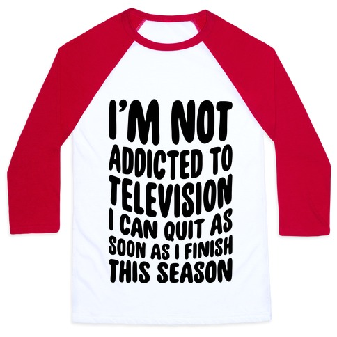 Not Addicted to Television Baseball Tee
