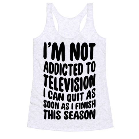 Not Addicted to Television Racerback Tank Top
