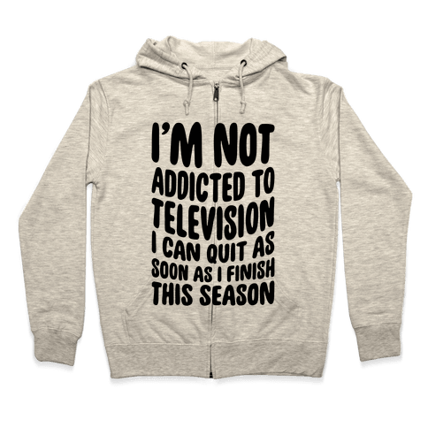 Not Addicted to Television Zip Hoodie