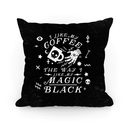 I Like My Coffee The Way I Like My Magic - Black Pillow