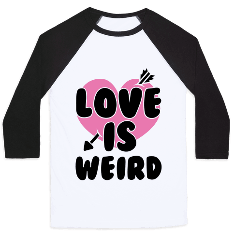 Love Is Weird Baseball Tee