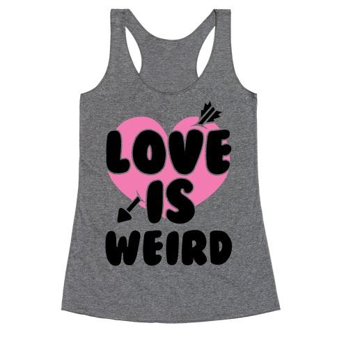 Love Is Weird Racerback Tank Top