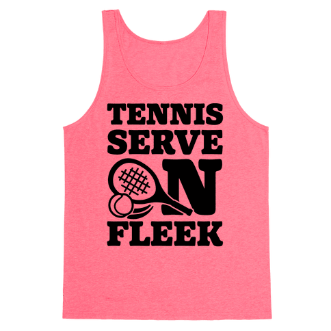Tennis Serve On Fleek Tank Top