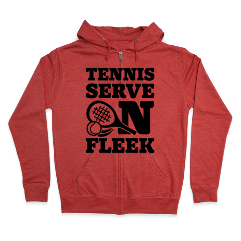 Tennis Serve On Fleek Zip Hoodie