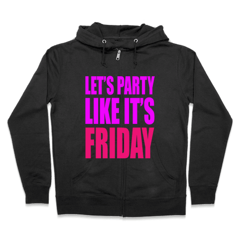 Let's Party Like It's Friday! Zip Hoodie