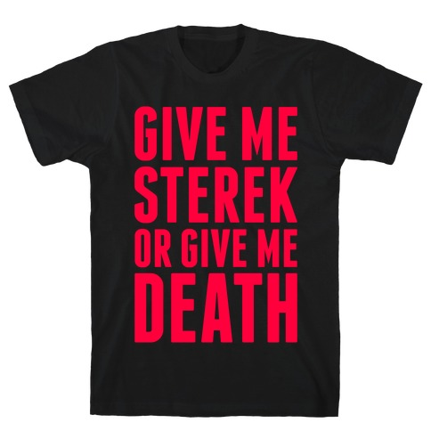 Give Me Sterek Or Give Me Death T-Shirt