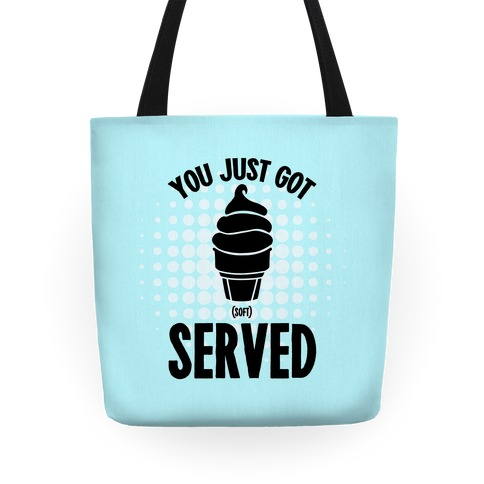 You Just Got Soft Served Tote