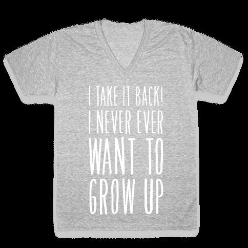I Take it Back! I Never Ever Want to Grow Up! V-Neck Tee Shirt