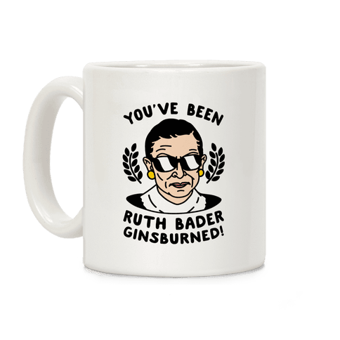 You've Been Ruth Bader Ginsburned! Coffee Mug