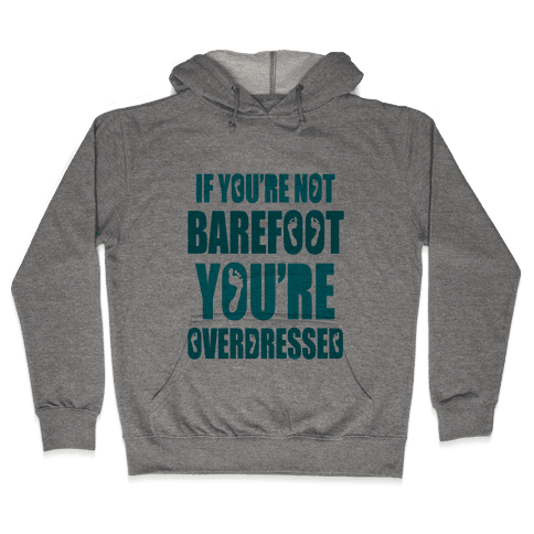 If You're Not Barefoot You're Overdressed Hooded Sweatshirt