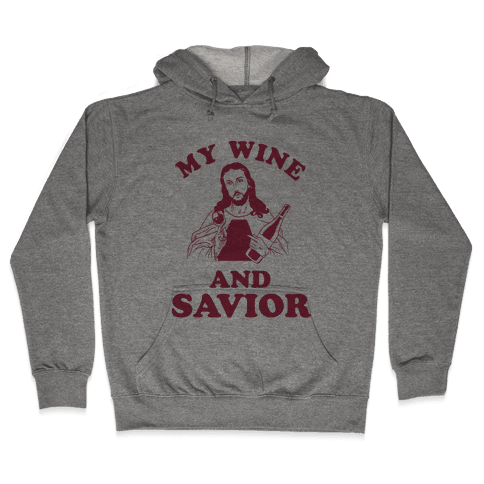 My Wine and Savior Hooded Sweatshirt
