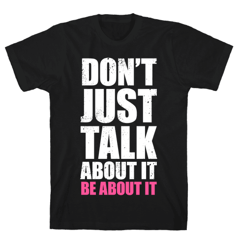 Don't Just Talk About It (White Ink) Mens T-Shirt