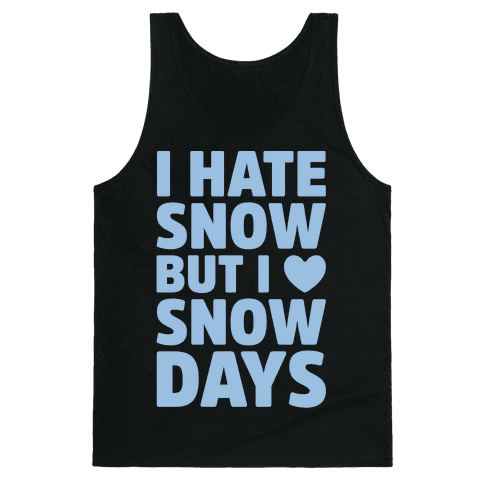 I Hate Snow But I Love Snow Days Tank Top