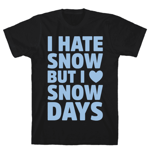 I Hate Snow But I Love Snow Days Mens T-Shirt