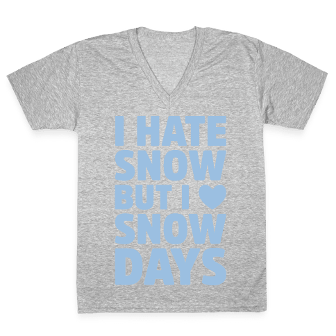 I Hate Snow But I Love Snow Days V-Neck Tee Shirt