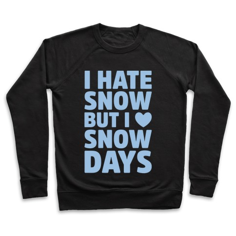I Hate Snow But I Love Snow Days Pullover