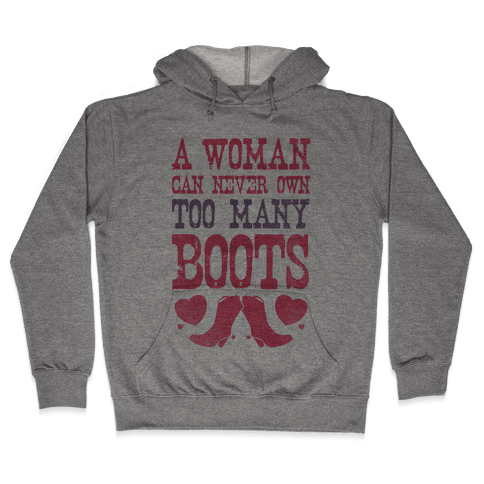 No Such Thing As Too Many Boots Hooded Sweatshirt