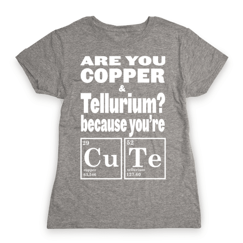 Are You Copper and Tellurium? (Slim Fit) Womens T-Shirt