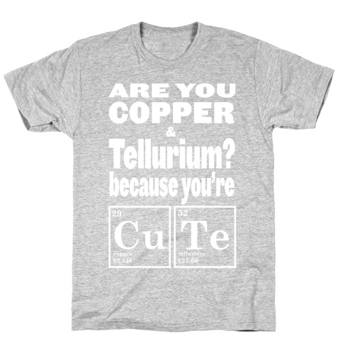 Are You Copper and Tellurium? (Slim Fit) T-Shirt