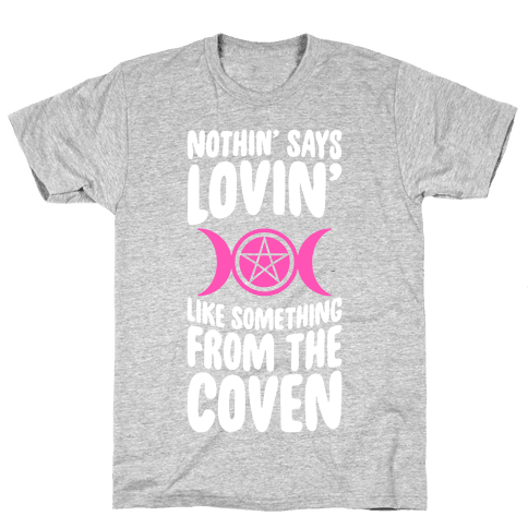 Nothin' Says Lovin' Like Something From The Coven Mens T-Shirt