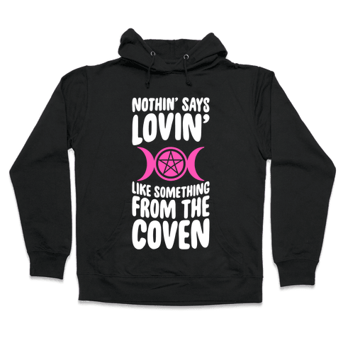 Nothin' Says Lovin' Like Something From The Coven Hooded Sweatshirt