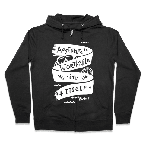 Adventure Is Worthwhile In Itself Zip Hoodie