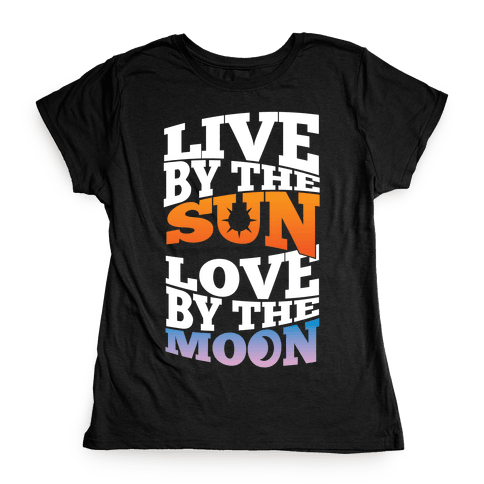Live By The Sun, Love By The Moon Womens T-Shirt