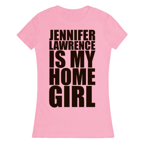 Jennifer Lawrence Is My Home Girl Womens T-Shirt