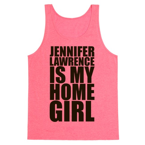 Jennifer Lawrence Is My Home Girl Tank Top