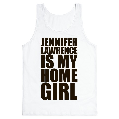 best loved 413b8 7d39c Jennifer Lawrence Is My Home Girl Tank Top | LookHUMAN