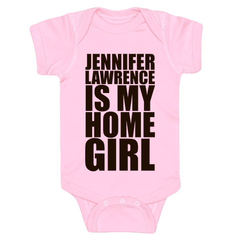 Jennifer Lawrence Is My Home Girl Baby Onesy