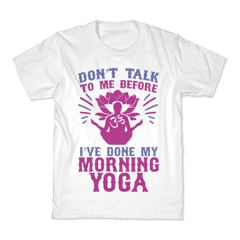 Don't Talk To Me Before I've Done My morning Yoga Kids T-Shirt