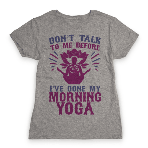 Don't Talk To Me Before I've Done My morning Yoga Womens T-Shirt