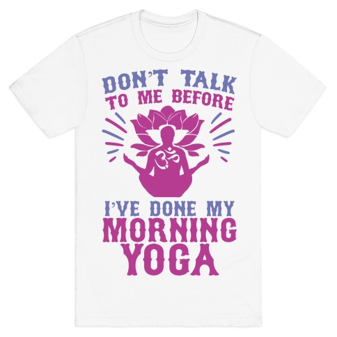 Don't Talk To Me Before I've Done My morning Yoga T-Shirt