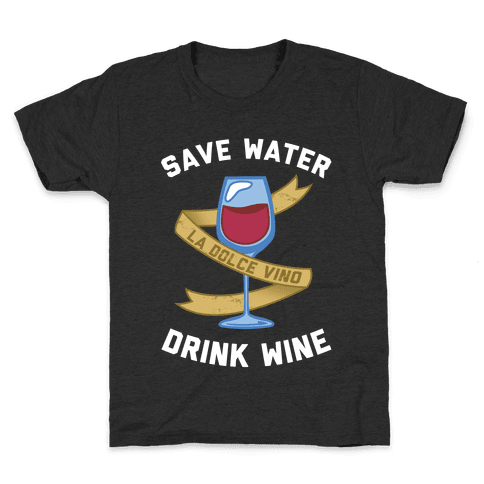 Save Water Drink Wine Kids T-Shirt