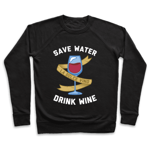 Save Water Drink Wine Pullover
